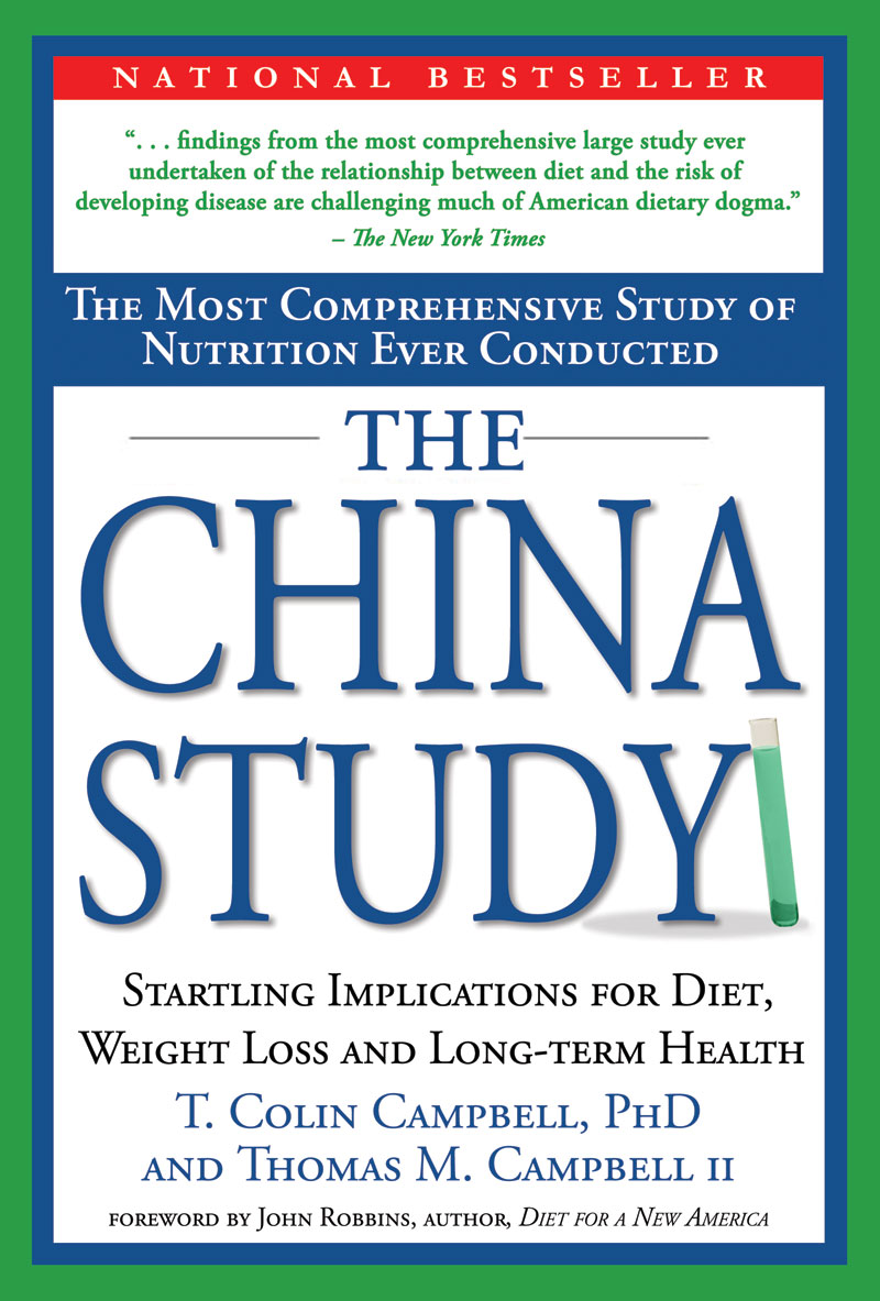 The China Study, Dr. T. Colin Campbell & Thomas Campbell, BenBella Books